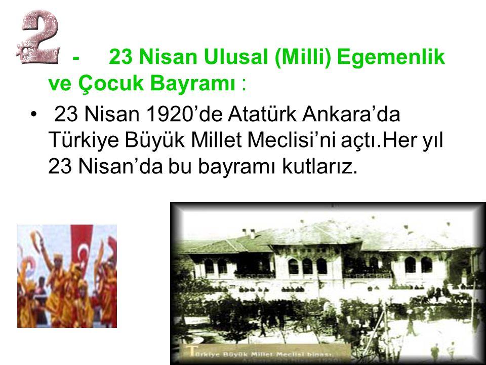 - 23 Nisan Ulusal (Milli) Egemenlik ve Çocuk Bayramı :
