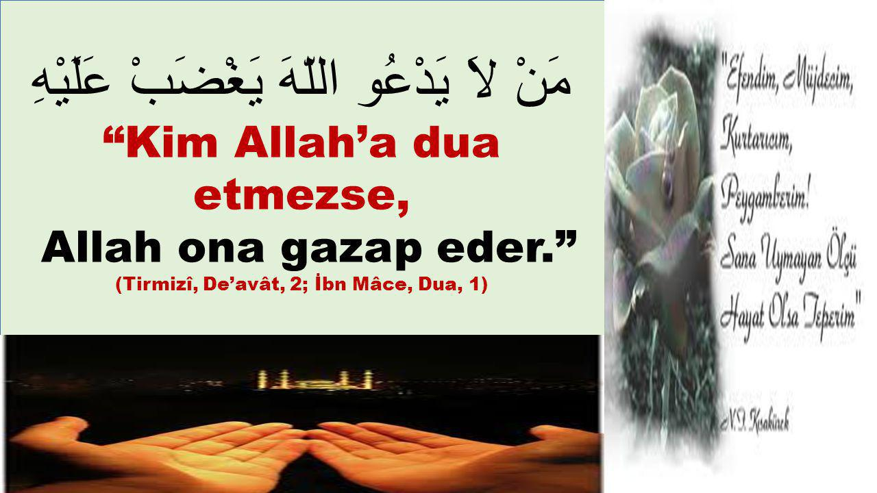 Kim Allah'a dua etmezse,