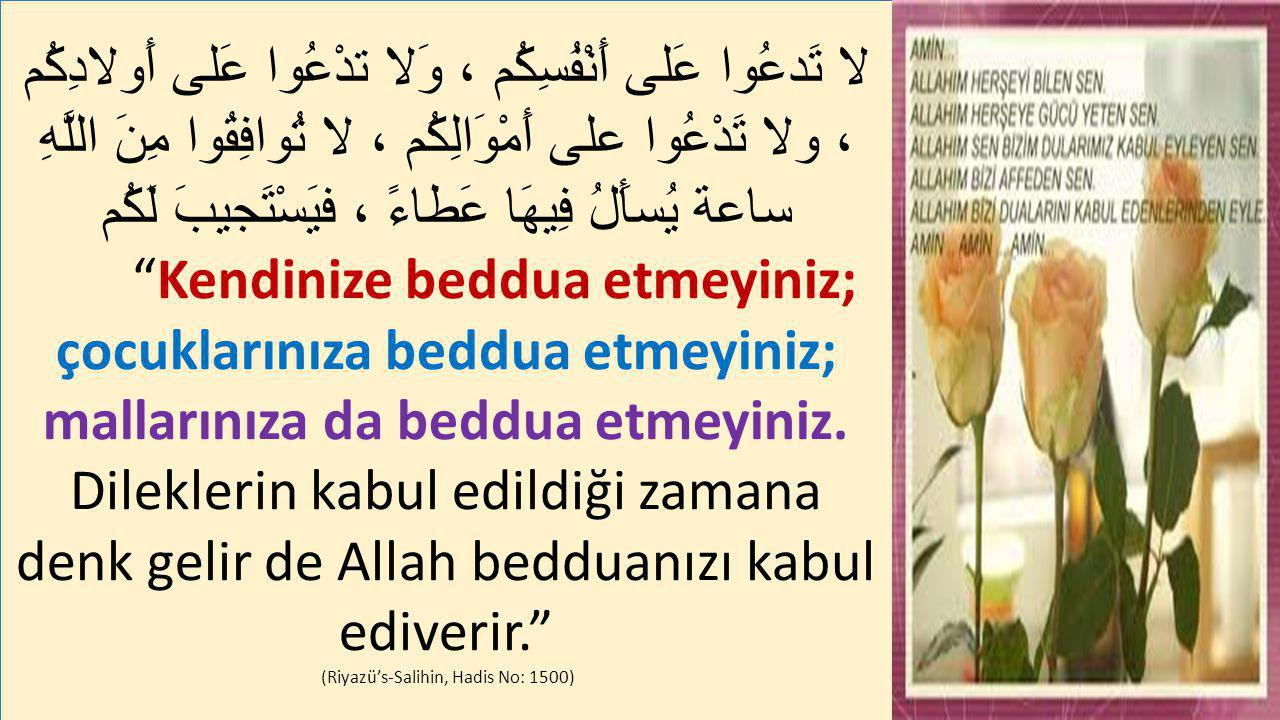 (Riyazü's-Salihin, Hadis No: 1500)