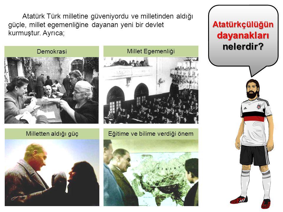 Atatürkçülüğün dayanakları nelerdir