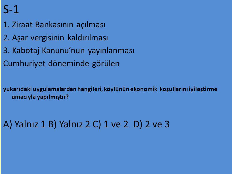 S-1 A) Yalnız 1 B) Yalnız 2 C) 1 ve 2 D) 2 ve 3