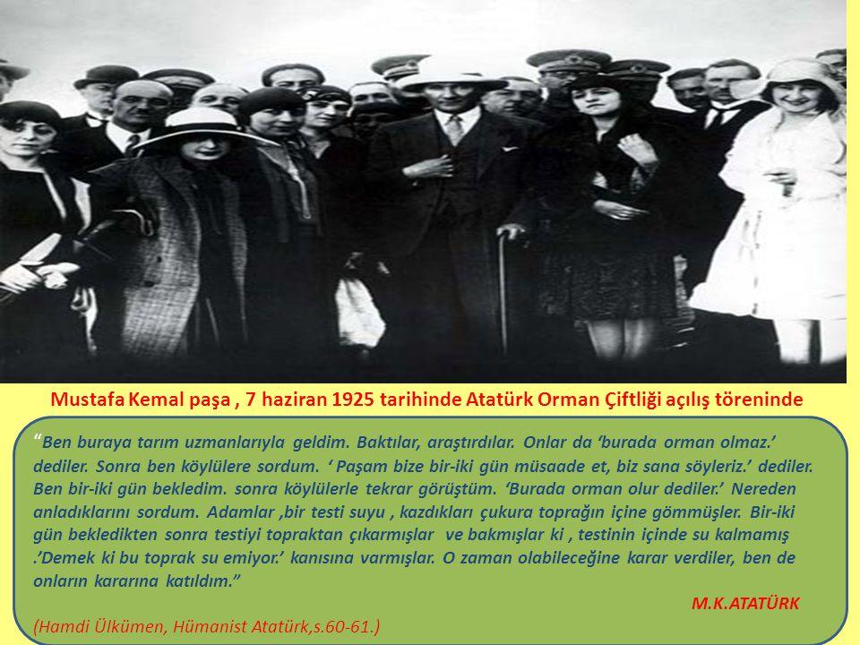 Mustafa Kemal paşa , 7 haziran 1925 tarihinde Atatürk Orman Çiftliği açılış töreninde
