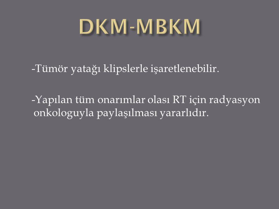 DKM-MBKM -Tümör yatağı klipslerle işaretlenebilir.