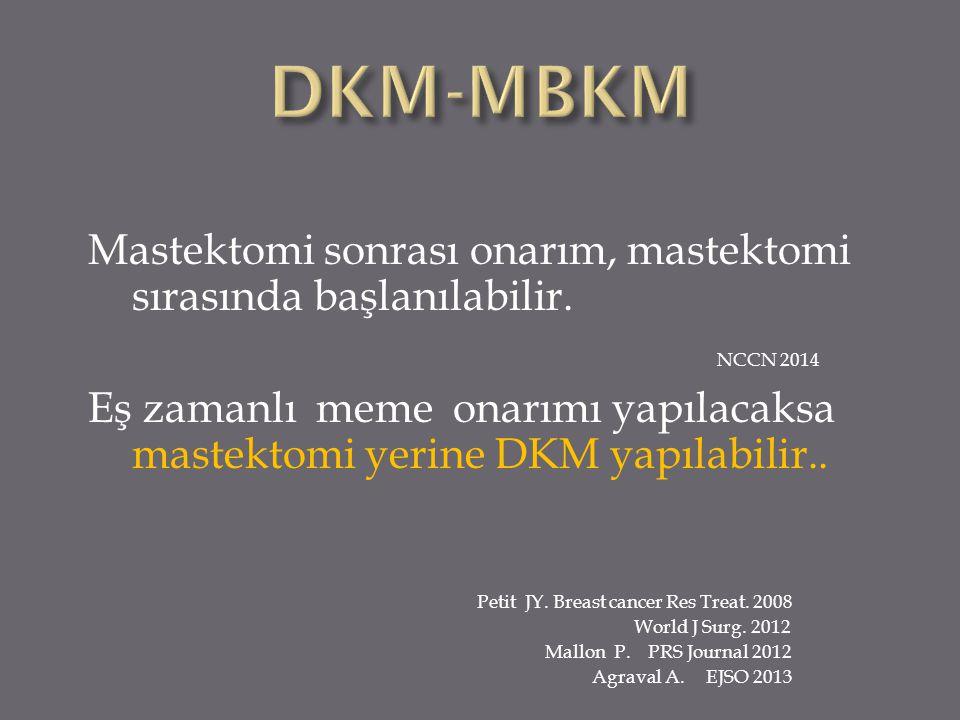 DKM-MBKM Mastektomi sonrası onarım, mastektomi sırasında başlanılabilir. NCCN 2014.