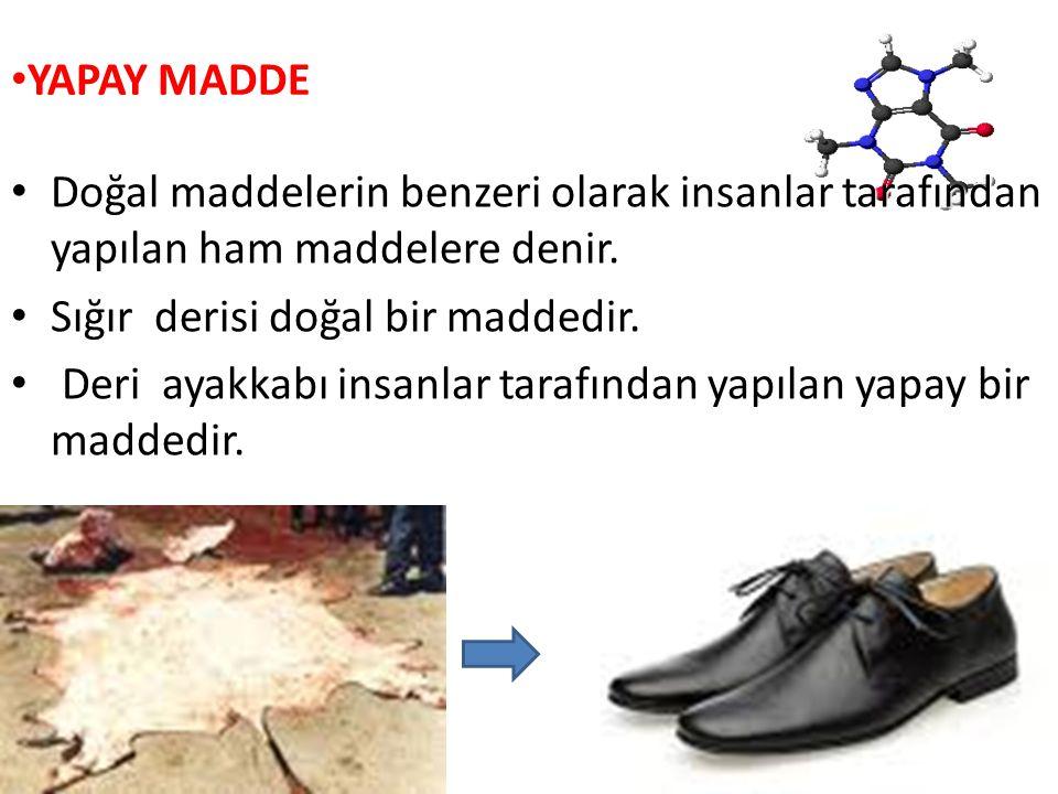 YAPAY MADDE Doğal maddelerin benzeri olarak insanlar tarafından yapılan ham maddelere denir. Sığır derisi doğal bir maddedir.