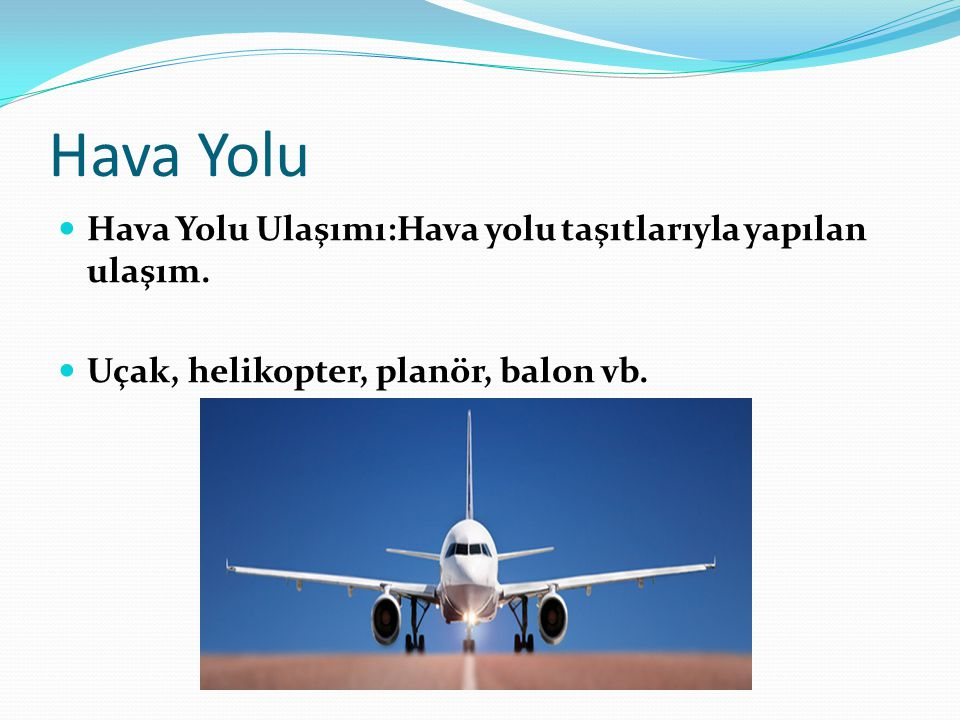Hava Yolu Hava Yolu Ulaşımı:Hava yolu taşıtlarıyla yapılan ulaşım.