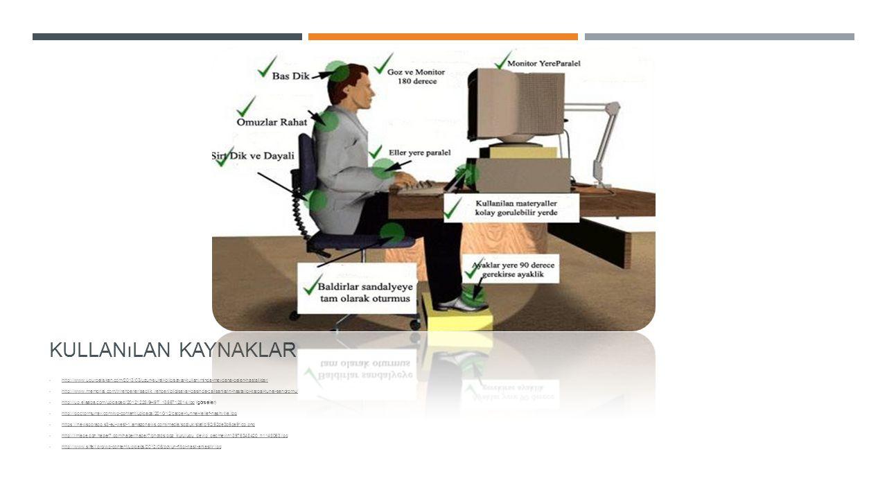 Kullanılan kaynaklar http://www.ugurgelisken.com/2013/03/uzun-sureli-bilgisayar-kullaniminda-meydana-gelen-hastaliklar/