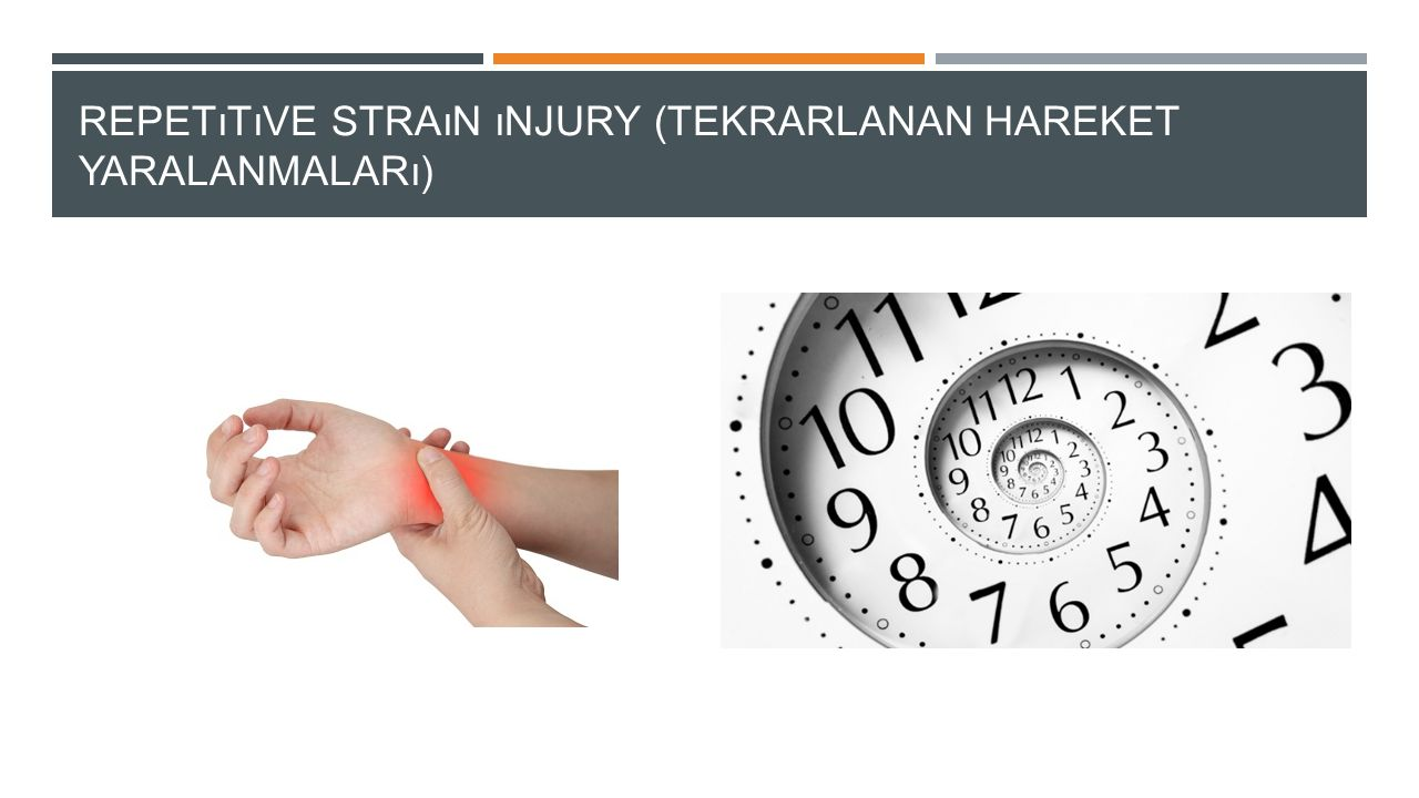 Repetıtıve straın ınjury (tekrarlanan hareket yaralanmaları)