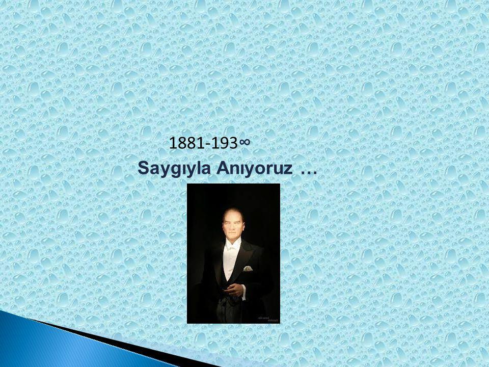 1881-193∞ Saygıyla Anıyoruz …
