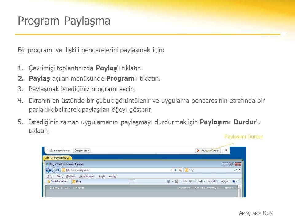 Program Paylaşma Bir programı ve ilişkili pencerelerini paylaşmak için: Çevrimiçi toplantınızda Paylaş ı tıklatın.