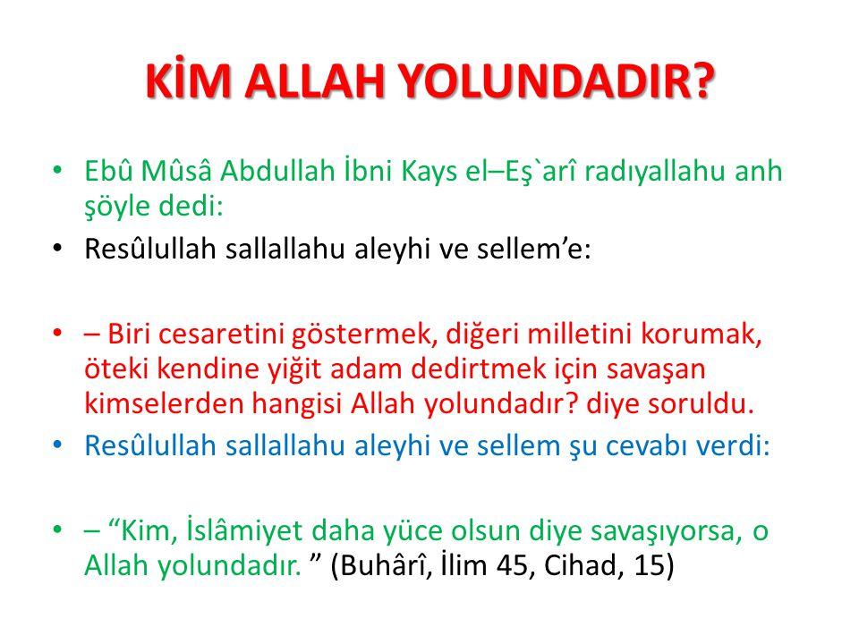 KİM ALLAH YOLUNDADIR Ebû Mûsâ Abdullah İbni Kays el–Eş`arî radıyallahu anh şöyle dedi: Resûlullah sallallahu aleyhi ve sellem'e: