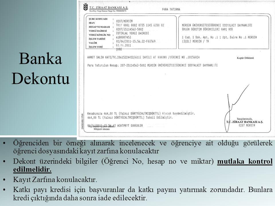 Banka Dekontu Öğrenciden bir örneği alınarak incelenecek ve öğrenciye ait olduğu görülerek öğrenci dosyasındaki kayıt zarfına konulacaktır.