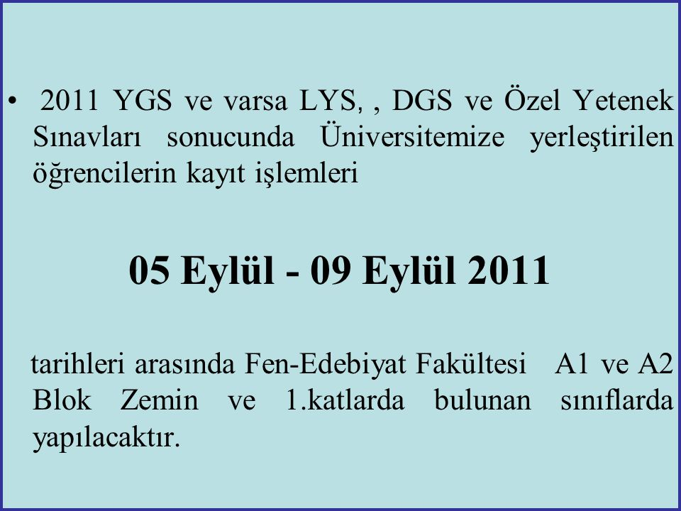 2011 YGS ve varsa LYS, , DGS ve Özel Yetenek Sınavları sonucunda Üniversitemize yerleştirilen öğrencilerin kayıt işlemleri