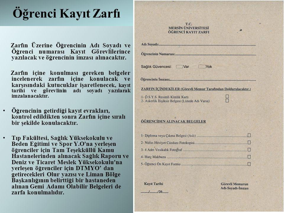 Öğrenci Kayıt Zarfı Zarfın Üzerine Öğrencinin Adı Soyadı ve Öğrenci numarası Kayıt Görevlilerince yazılacak ve öğrencinin imzası alınacaktır.
