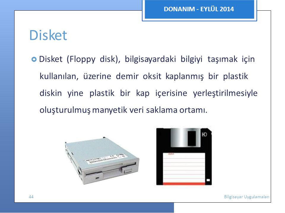 DONANIM - EYLÜL 2014 Disket.  Disket (Floppy disk), bilgisayardaki bilgiyi taşımak için.