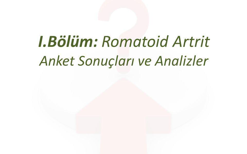 I.Bölüm: Romatoid Artrit Anket Sonuçları ve Analizler