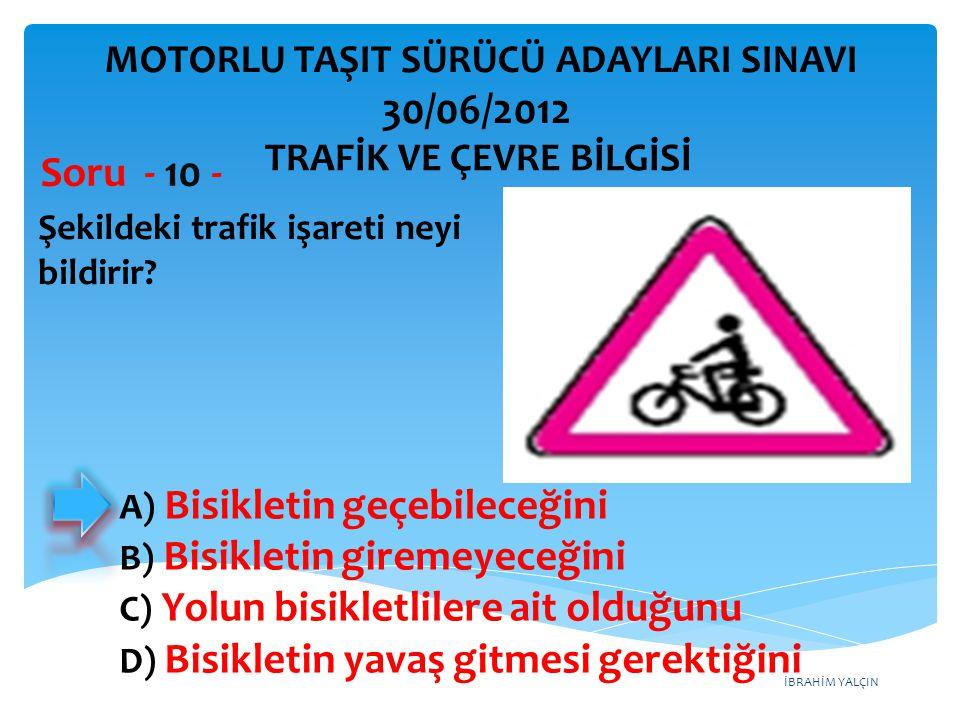 30/06/2012 Soru - 10 - MOTORLU TAŞIT SÜRÜCÜ ADAYLARI SINAVI