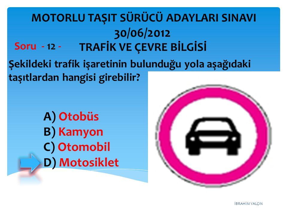 30/06/2012 A) Otobüs B) Kamyon C) Otomobil D) Motosiklet