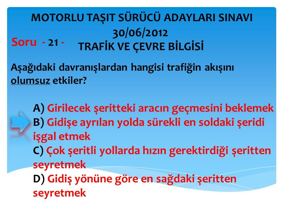 30/06/2012 Soru - 21 - MOTORLU TAŞIT SÜRÜCÜ ADAYLARI SINAVI
