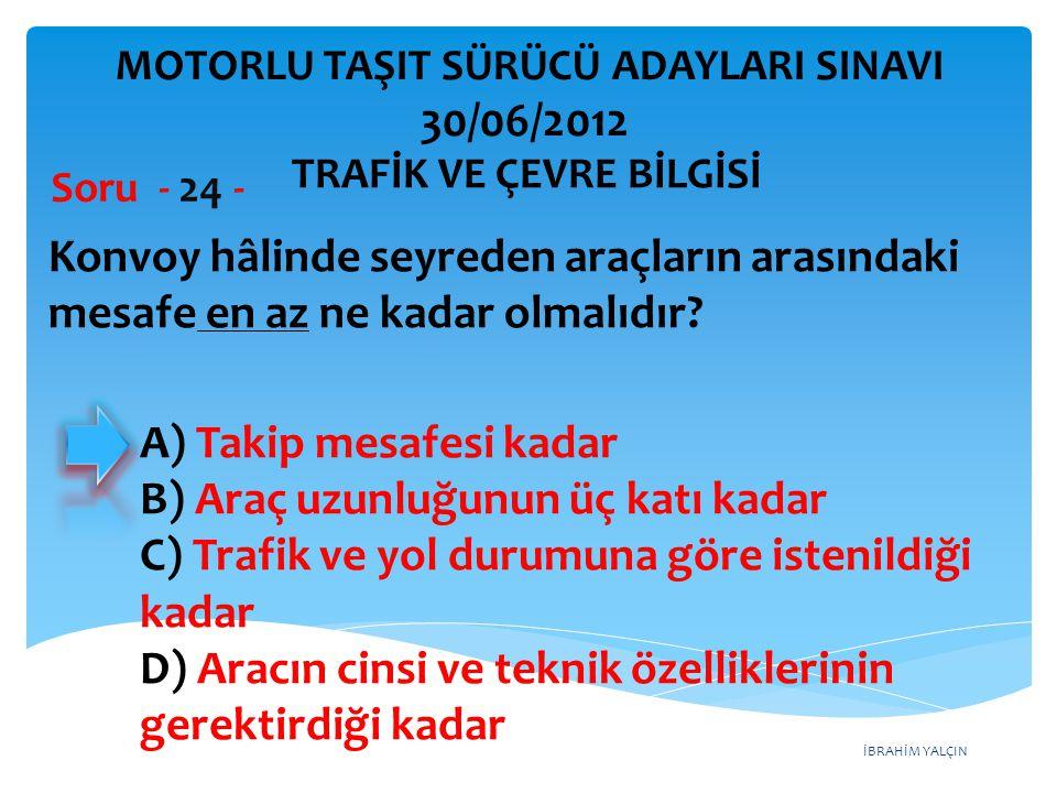 A) Takip mesafesi kadar B) Araç uzunluğunun üç katı kadar