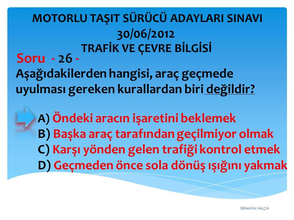 Soru - 26 - 30/06/2012 Aşağıdakilerden hangisi, araç geçmede