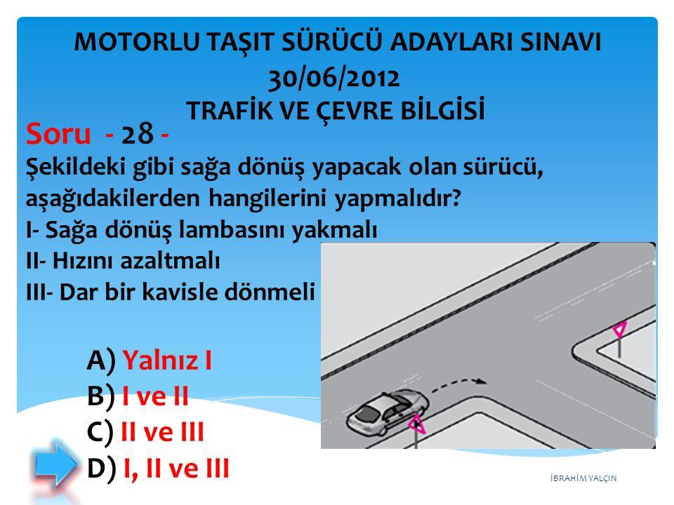 Soru - 28 - 30/06/2012 A) Yalnız I B) I ve II C) II ve III