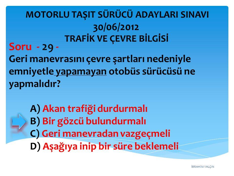Soru - 29 - 30/06/2012 Geri manevrasını çevre şartları nedeniyle