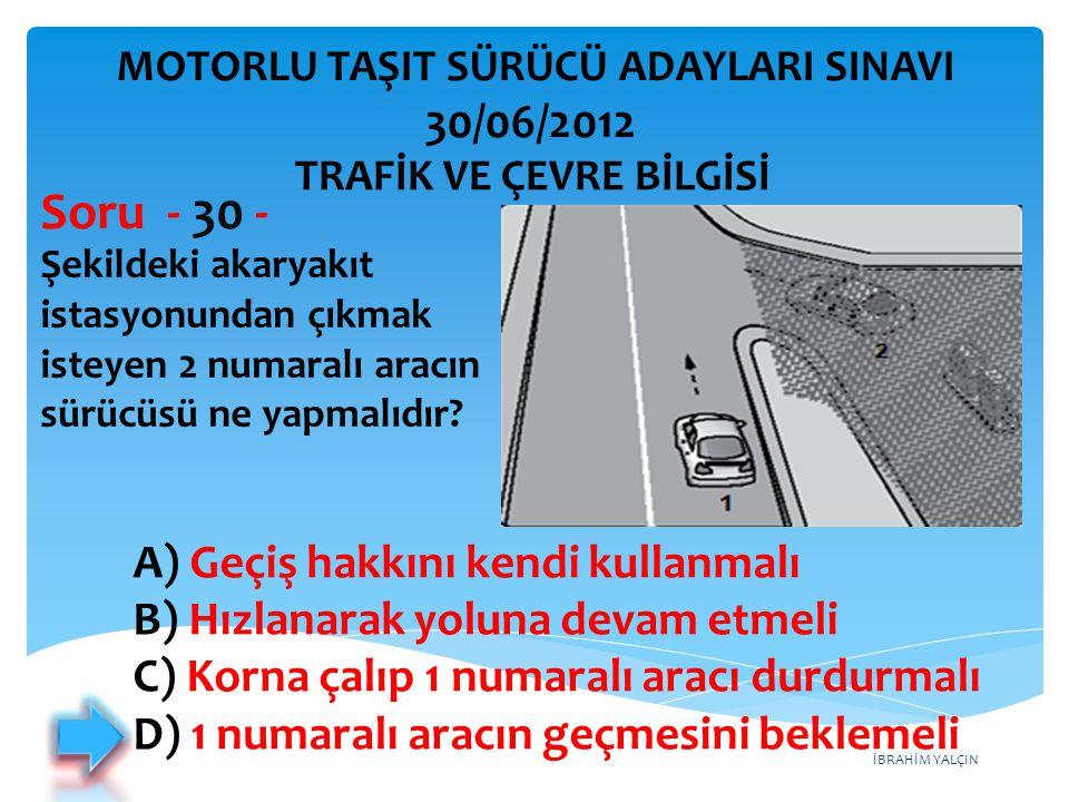 Soru - 30 - 30/06/2012 A) Geçiş hakkını kendi kullanmalı