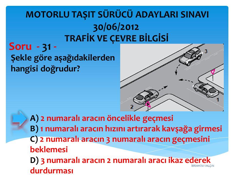 Soru - 31 - 30/06/2012 MOTORLU TAŞIT SÜRÜCÜ ADAYLARI SINAVI