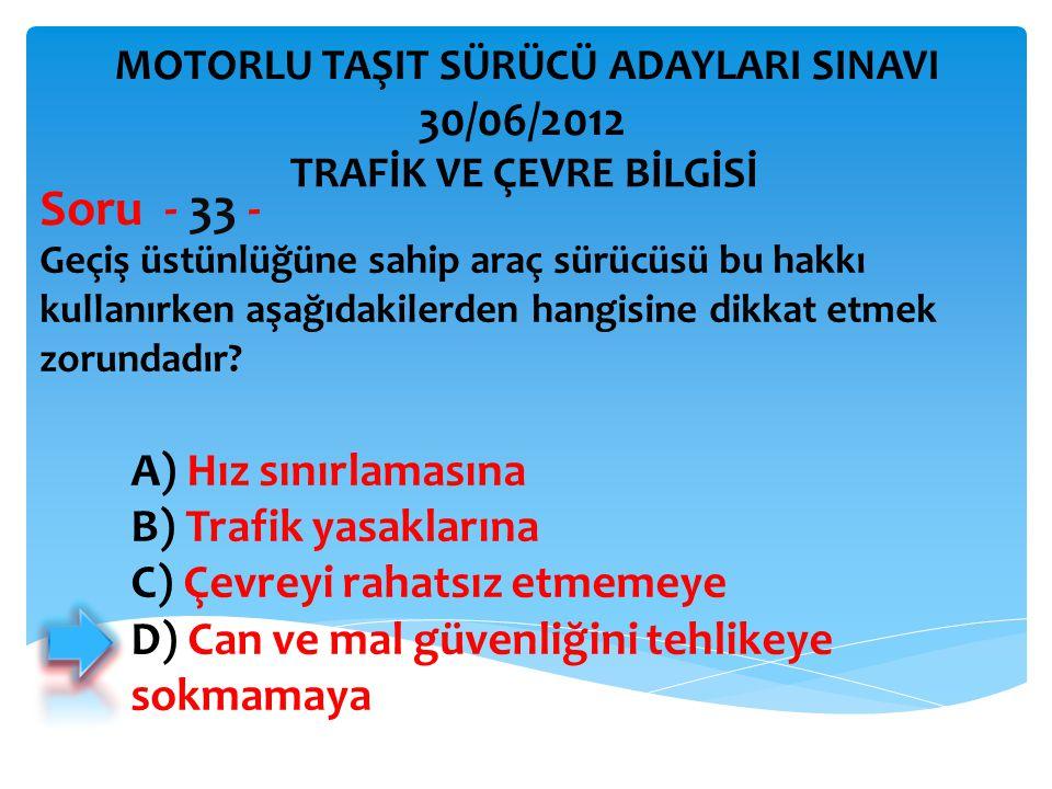 Soru - 33 - 30/06/2012 A) Hız sınırlamasına B) Trafik yasaklarına