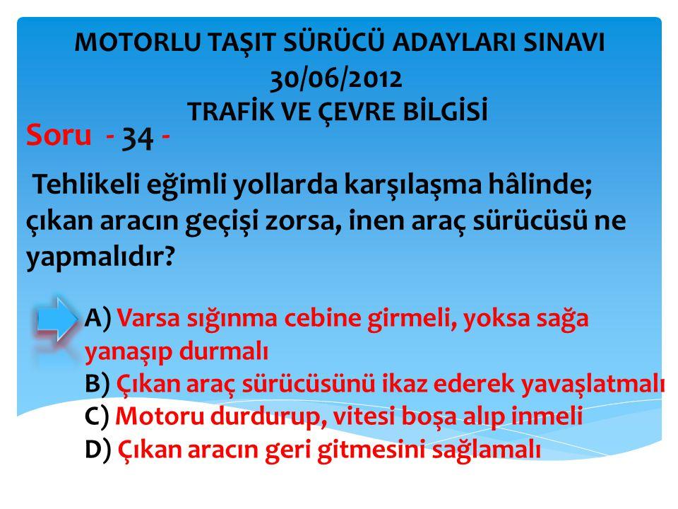 Soru - 34 - 30/06/2012 Tehlikeli eğimli yollarda karşılaşma hâlinde;