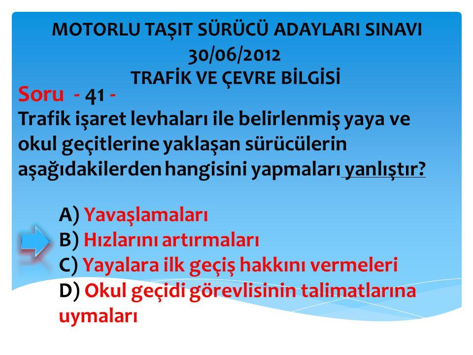 Soru - 41 - 30/06/2012 Trafik işaret levhaları ile belirlenmiş yaya ve