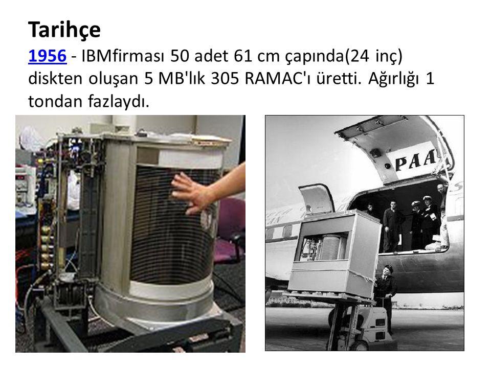 Tarihçe 1956 - IBMfirması 50 adet 61 cm çapında(24 inç) diskten oluşan 5 MB lık 305 RAMAC ı üretti.