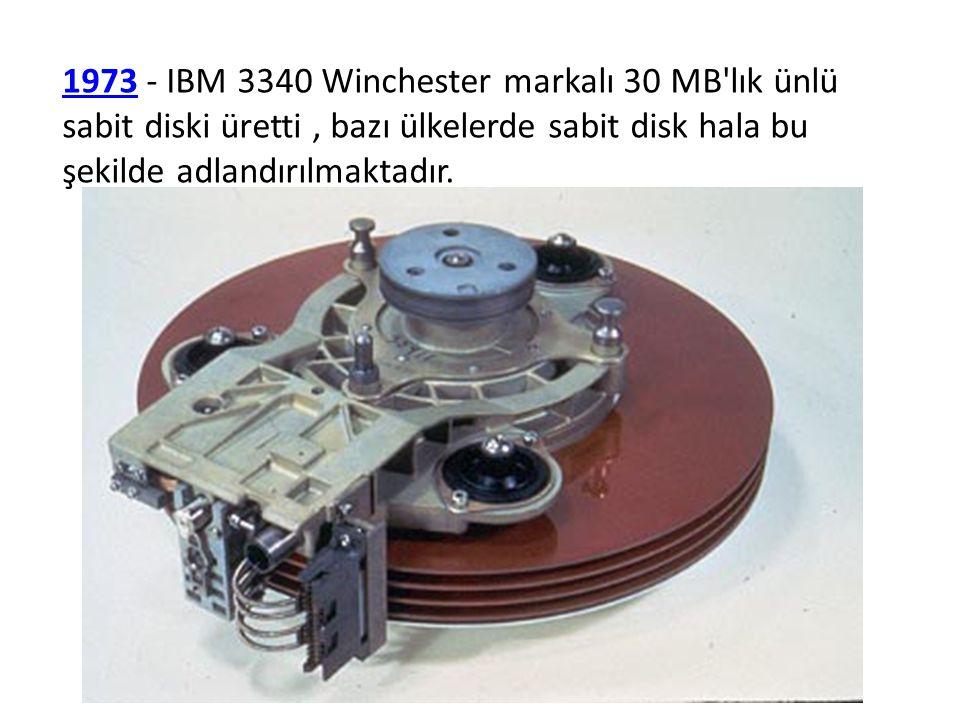 1973 - IBM 3340 Winchester markalı 30 MB lık ünlü sabit diski üretti , bazı ülkelerde sabit disk hala bu şekilde adlandırılmaktadır.