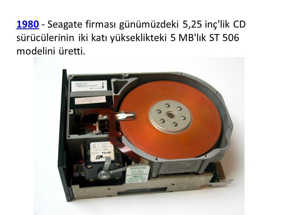 1980 - Seagate firması günümüzdeki 5,25 inç lik CD sürücülerinin iki katı yükseklikteki 5 MB lık ST 506 modelini üretti.