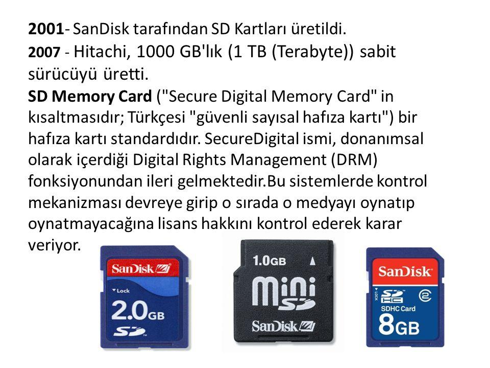 2001- SanDisk tarafından SD Kartları üretildi.