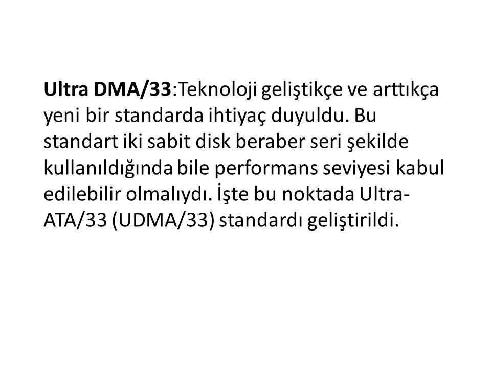 Ultra DMA/33:Teknoloji geliştikçe ve arttıkça yeni bir standarda ihtiyaç duyuldu.