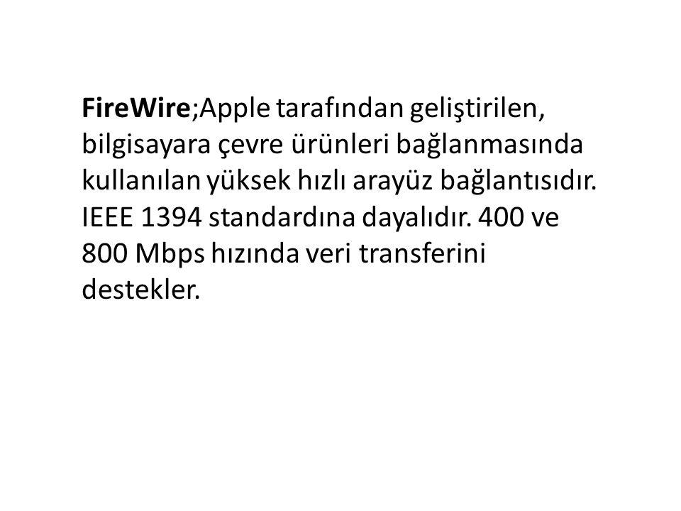 FireWire;Apple tarafından geliştirilen, bilgisayara çevre ürünleri bağlanmasında kullanılan yüksek hızlı arayüz bağlantısıdır.