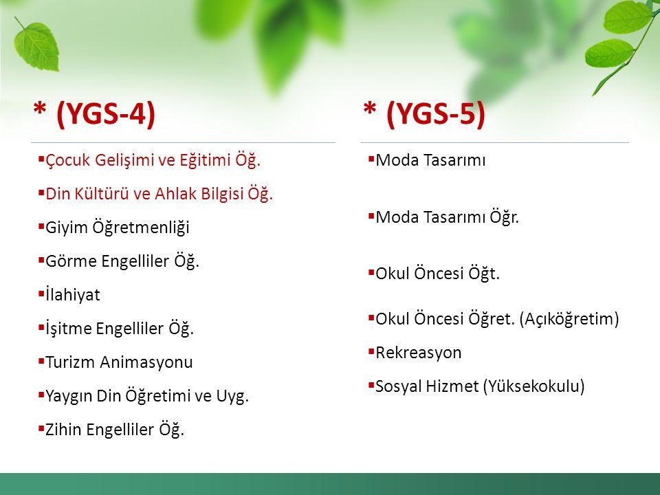 * (YGS-4) * (YGS-5) Çocuk Gelişimi ve Eğitimi Öğ.