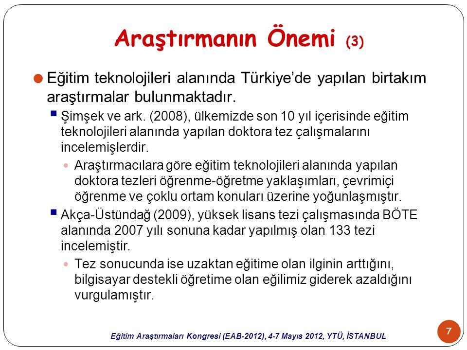 Araştırmanın Önemi (3) Eğitim teknolojileri alanında Türkiye'de yapılan birtakım araştırmalar bulunmaktadır.