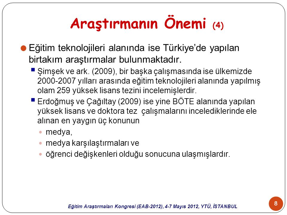 Araştırmanın Önemi (4) Eğitim teknolojileri alanında ise Türkiye'de yapılan birtakım araştırmalar bulunmaktadır.