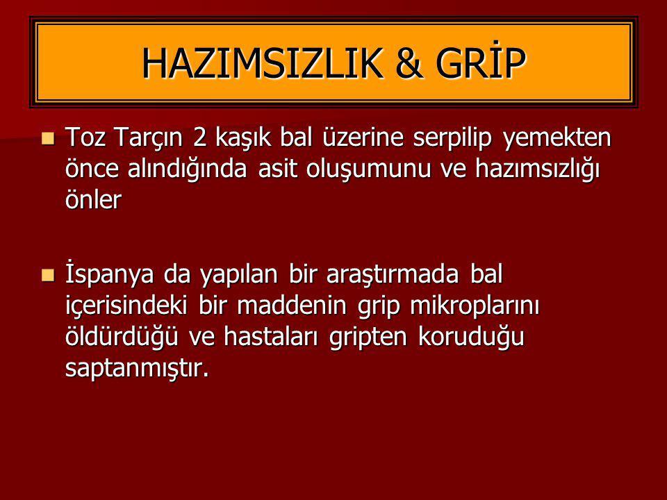 HAZIMSIZLIK & GRİP Toz Tarçın 2 kaşık bal üzerine serpilip yemekten önce alındığında asit oluşumunu ve hazımsızlığı önler.