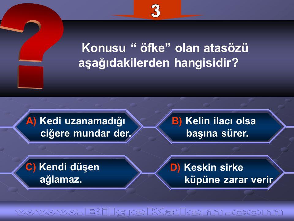 3 Konusu öfke olan atasözü. aşağıdakilerden hangisidir