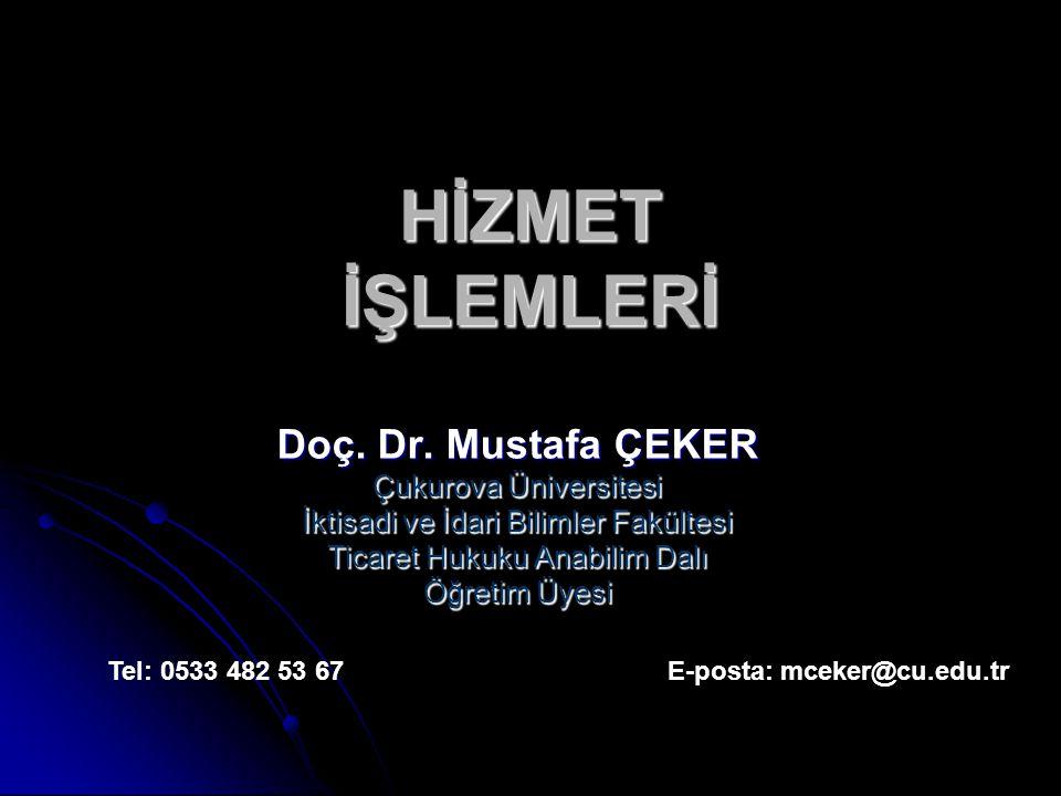 HİZMET İŞLEMLERİ Doç. Dr. Mustafa ÇEKER Çukurova Üniversitesi