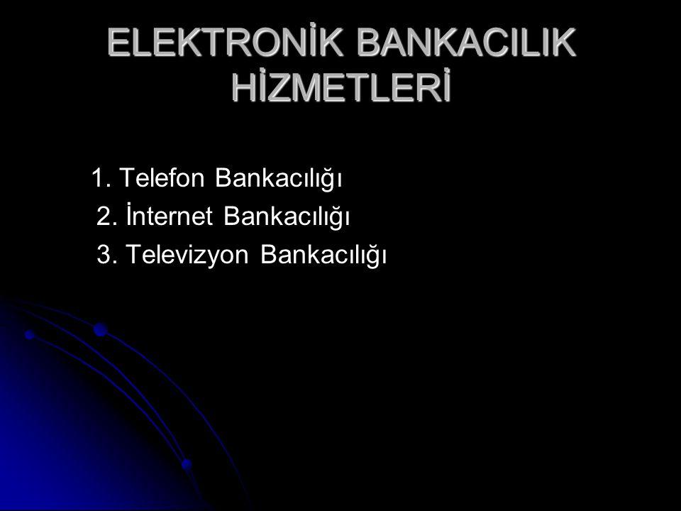 ELEKTRONİK BANKACILIK HİZMETLERİ