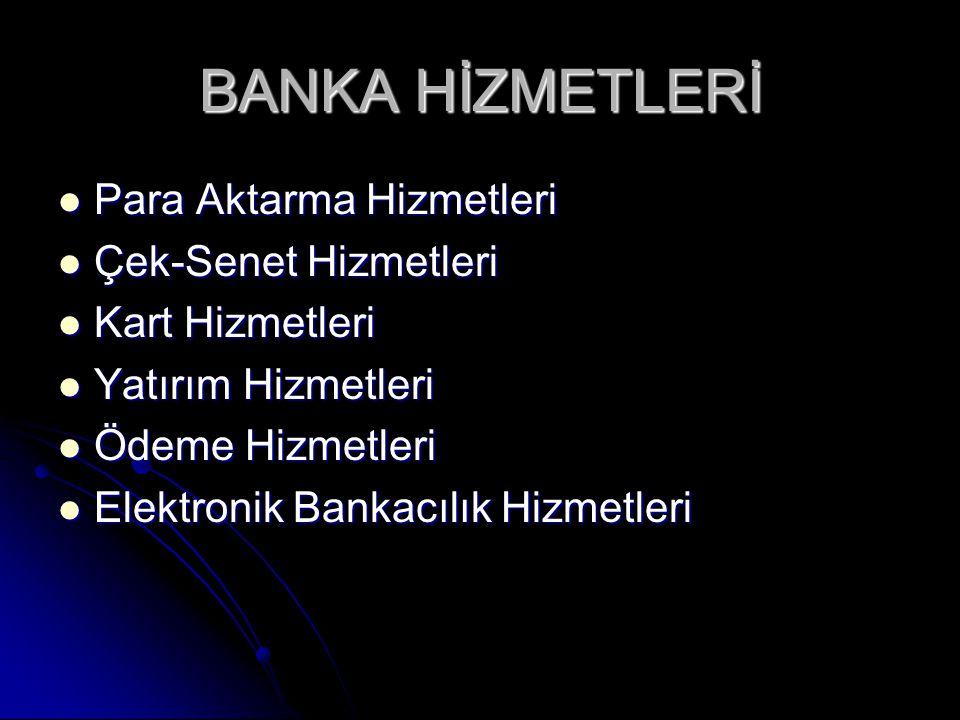 BANKA HİZMETLERİ Para Aktarma Hizmetleri Çek-Senet Hizmetleri