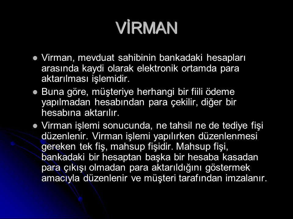 VİRMAN Virman, mevduat sahibinin bankadaki hesapları arasında kaydi olarak elektronik ortamda para aktarılması işlemidir.