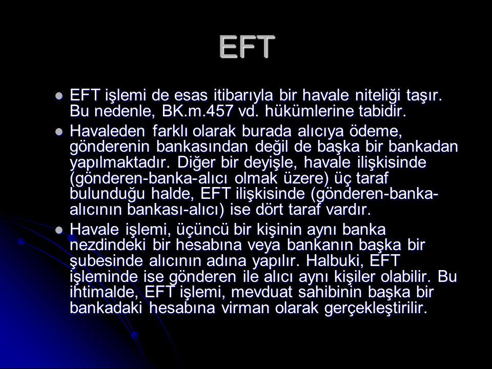 EFT EFT işlemi de esas itibarıyla bir havale niteliği taşır. Bu nedenle, BK.m.457 vd. hükümlerine tabidir.