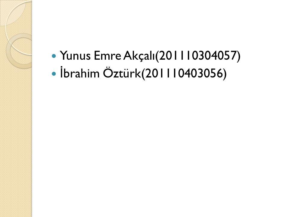 Yunus Emre Akçalı(201110304057) İbrahim Öztürk(201110403056)
