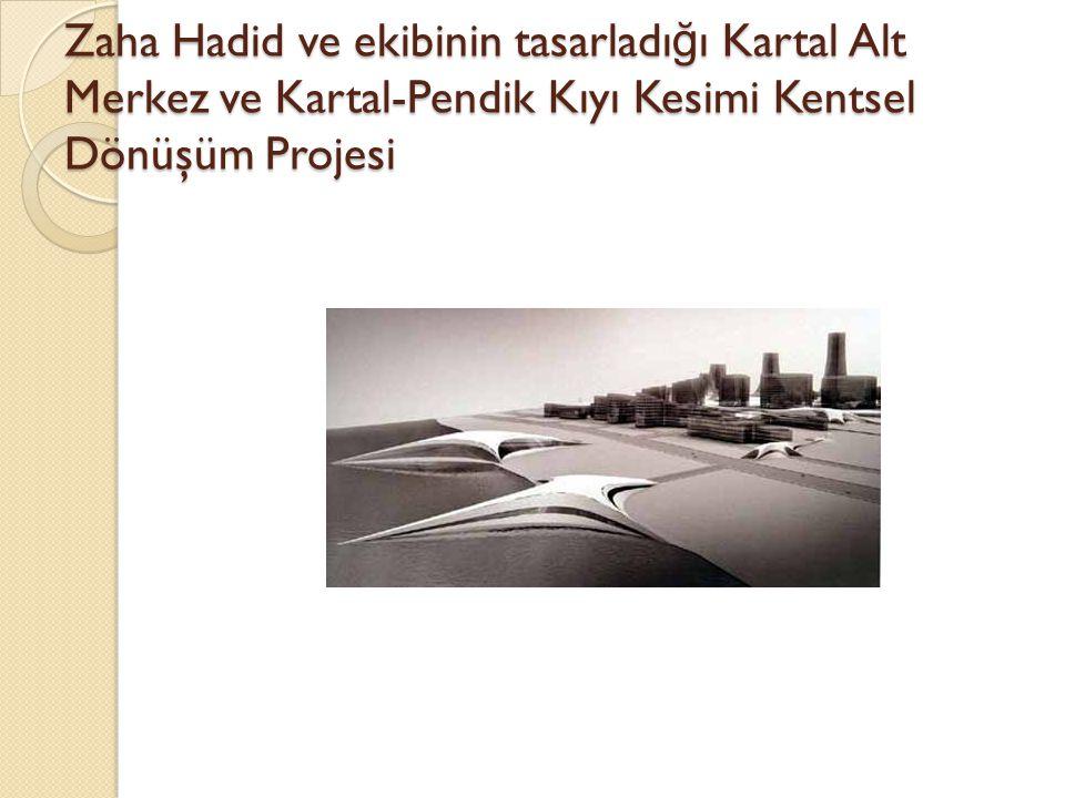 Zaha Hadid ve ekibinin tasarladığı Kartal Alt Merkez ve Kartal-Pendik Kıyı Kesimi Kentsel Dönüşüm Projesi